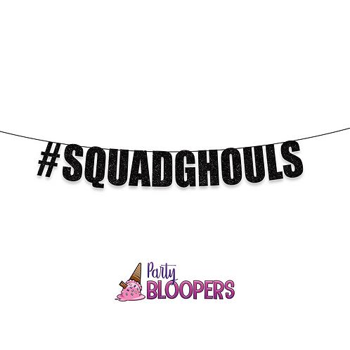 #SQUADGHOULS