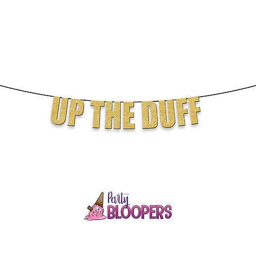 UP THE DUFF