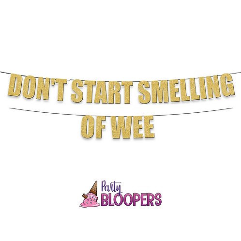 DON'T START SMELLING OF WEE