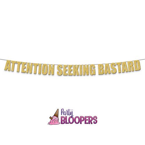 ATTENTION SEEKING BASTARD