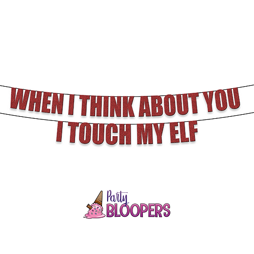 WHEN I THINK ABOUT YOU I TOUCH MY ELF