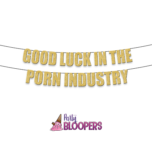 GOOD LUCK IN THE PORN INDUSTRY