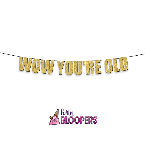 WOW YOU'RE OLD