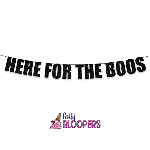 HERE FOR THE BOOS