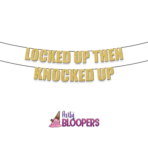 LOCKED UP THEN KNOCKED UP