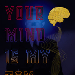 Your Mind Is My Toy