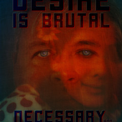 Desire Is Brutal…