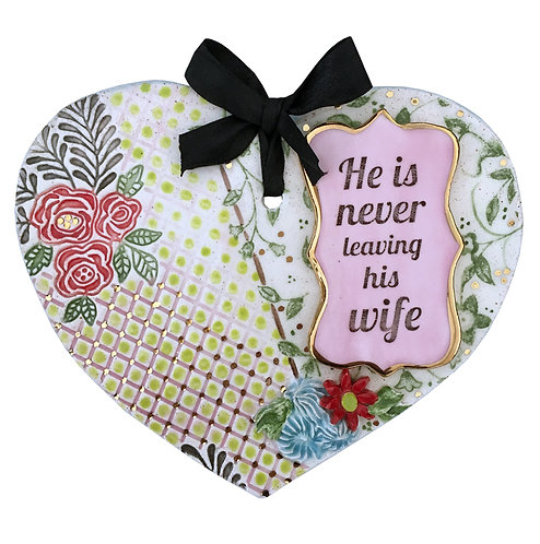 He is Never Leaving His Wife Ceramic Heart