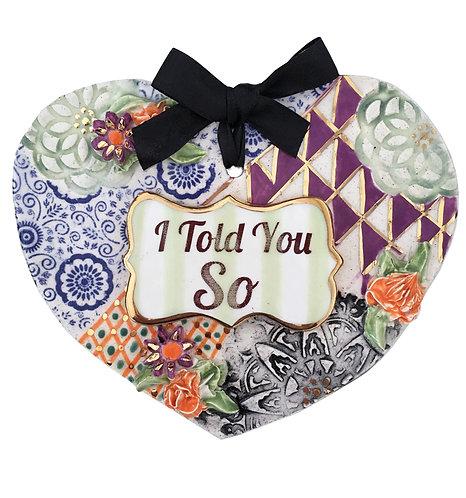 Told You So Ceramic Heart