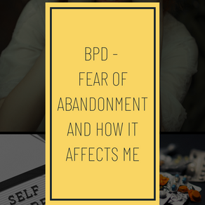 BPD - Fear of abandonment and how it affects me