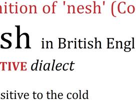 I am nesh!