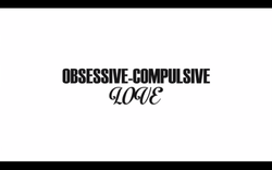 Obsessive-Compulsive Love