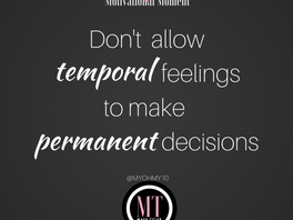 Don't Allow Temporal Feelings to Make Permanent Decisions