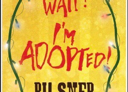 Wait! I'm Adopted!