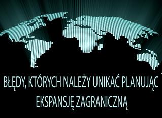 Błędy, których należy unikać planując ekspansję zagraniczną!