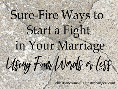 Sure-Fire Ways to Start a Fight in Your Marriage...Using Four Words or Less