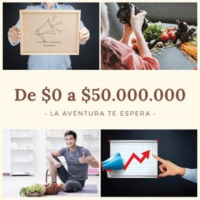 ¡DE CERO A $50.000.000 AL MES!