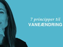 Skab gode vaner og overskud.  7 principper til vaneændring.