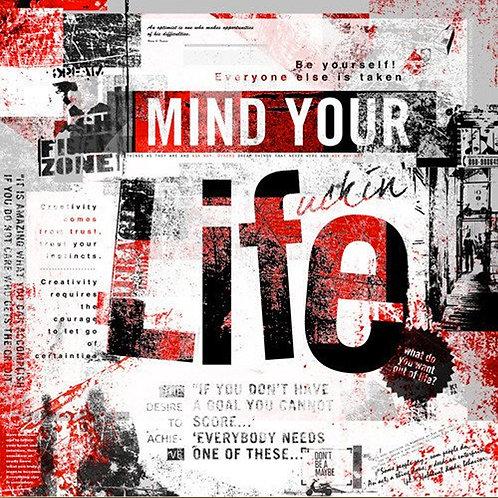 Mind you f'...life. Original