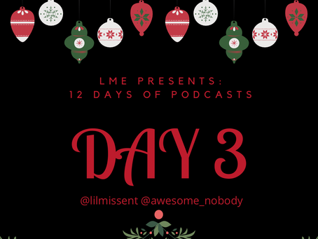 LME Presents 12 Days of Podcasts- Day 3
