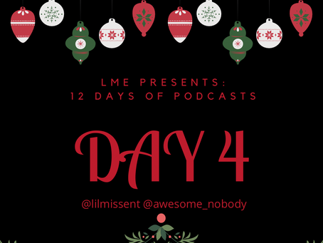 LME Presents 12 Days of Podcast- Day 4