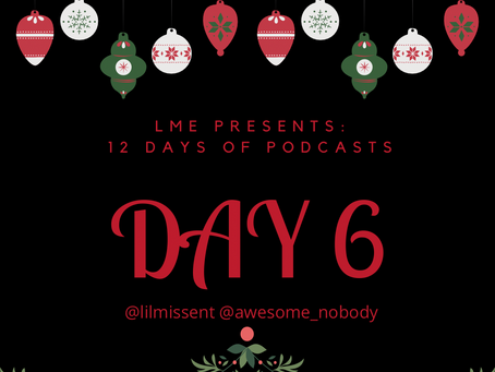 LME Presents 12 Days of Podcasts- Day 6