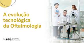 A evolução tecnológica da Oftalmologia
