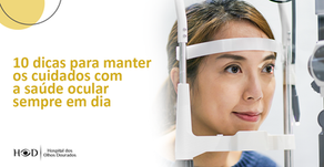 10 dicas para manter os cuidados com a saúde ocular sempre em dia
