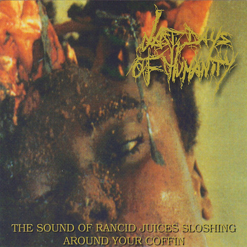 Last Days Of Humanity -The Sound Of Rancid Juices Sloshing Around Your Cof