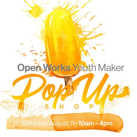 OPEN WORKS YOUTH MAKER POP UP SHOP