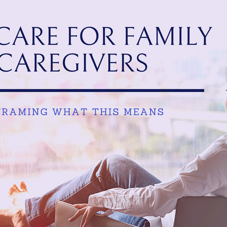 Self-care for Family Caregivers: Reframing what this means