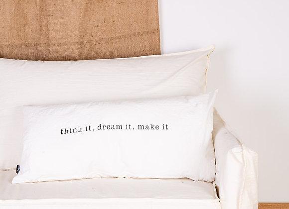 THINK IT, DREAM IT, MAKE IT