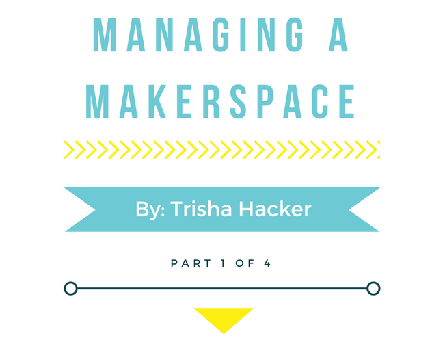 Managing a Makerspace: The Beginning Stages