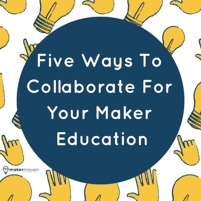 Five Ways To Collaborate For Your Maker Education