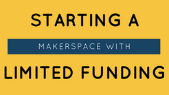 Adding STEAM To Your Space With Limited Funding