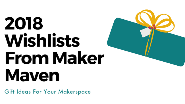 2018 Wishlists From Maker Maven