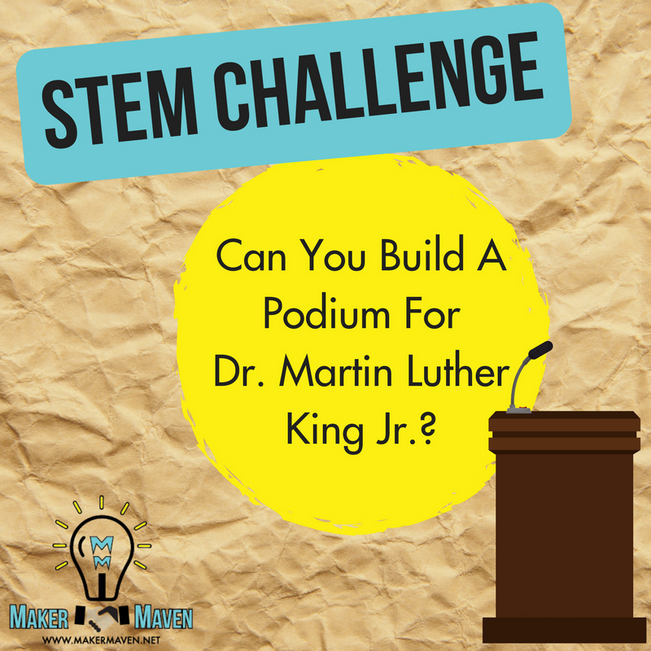 STEM Challenge - Can You Build A Podium For Dr. Martin Luther King Jr.?
