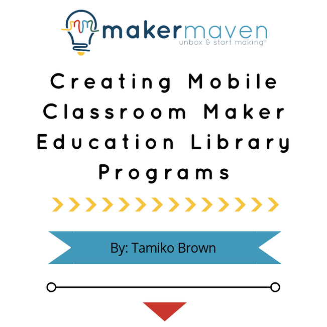Creating Mobile Classroom Maker Education Library Programs