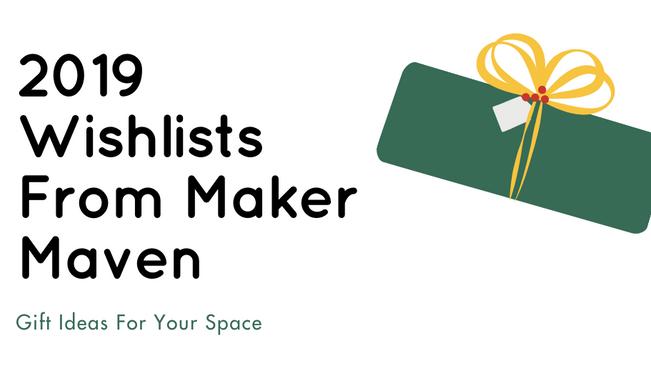 2019 Wishlists From Maker Maven