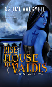 The Rise of House Valdis by Naomi Valkrie