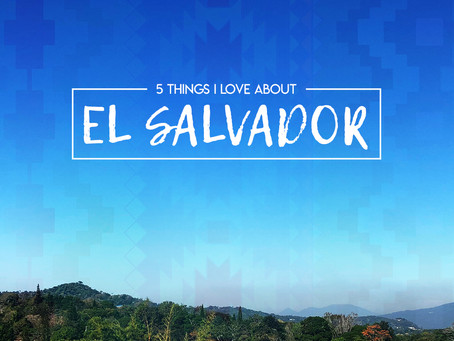 Top 5 things I love about El Salvador