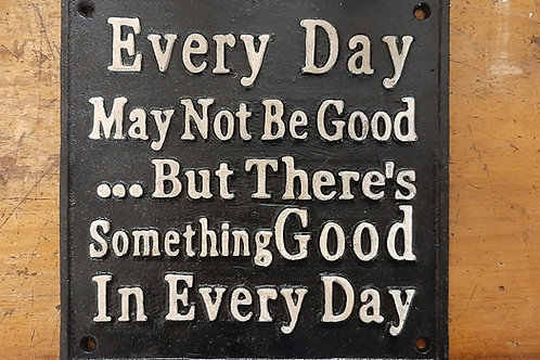 """Cast iron sign """"Every day...."""""""