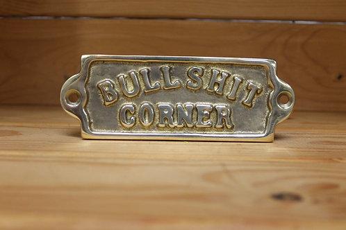 Bullsh*t corner brass sign.