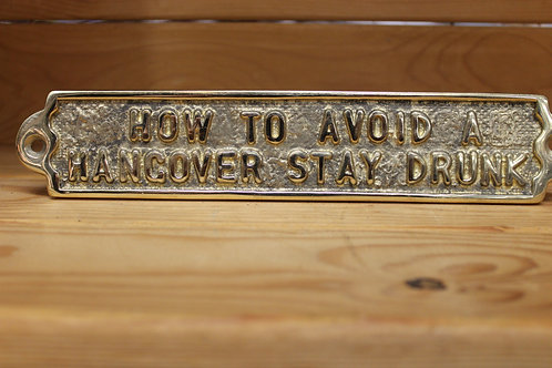 How to avoid a hangover... Brass sign.