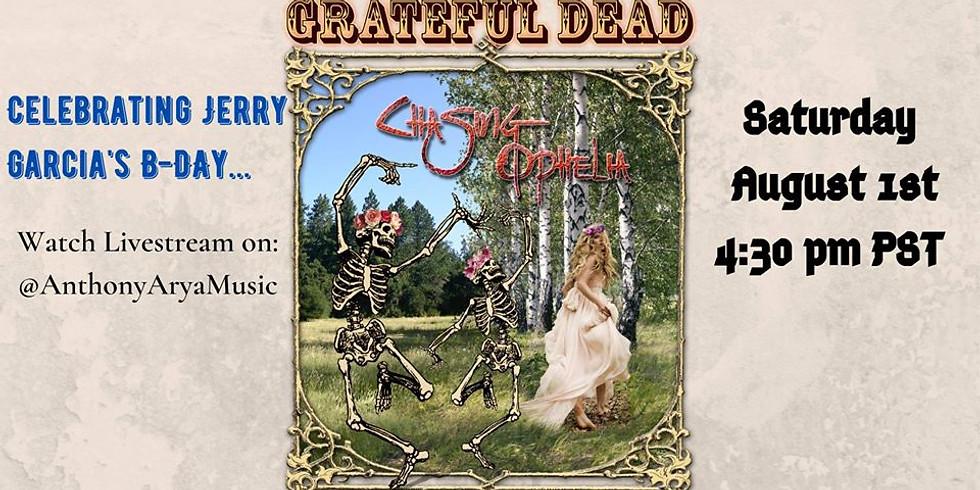 Anthony Arya with Chasing Ophelia: Jerry Garcia's B-Day Livestream