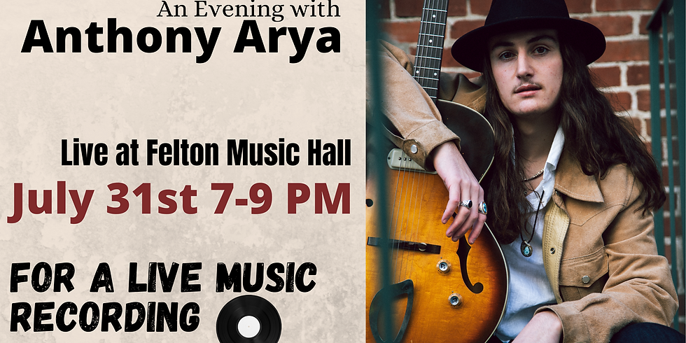 POSTPONED: Felton Music Hall presents... An Evening With: Anthony Arya For A Live Music Recording