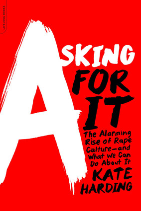 Asking for It: The Alarming Rise of Rape Culture (2015)