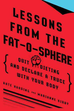 Lessons from the Fat-o-Sphere: Quit Dieting and Declare a Truce with Your Body (2009)