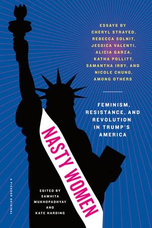 Nasty Women: Feminism, Resistance, and Revolution in Trump's America (2017)