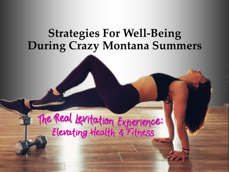 Strategies For Well-Being During Crazy Montana Summers